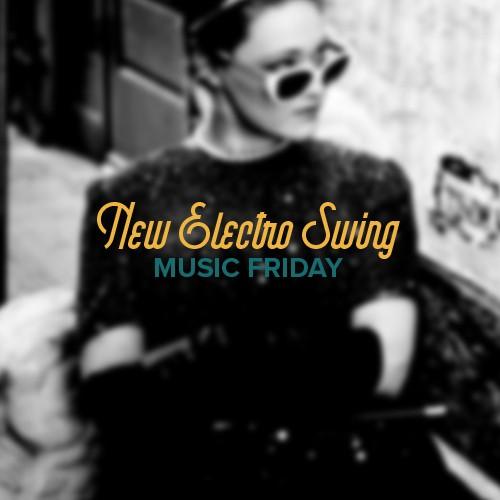 New Electro Swing Music Friday - ElectroSwingThing